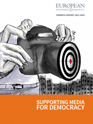 European Endowment for Democracy thematic report 2013-2019: Supporting media for democracy