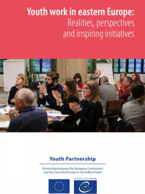 Youth work in Eastern Europe: Realities, perspectives and inspiring initiatives